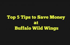 Buffalo Wild Wings – Top 5 Money Saving Tips